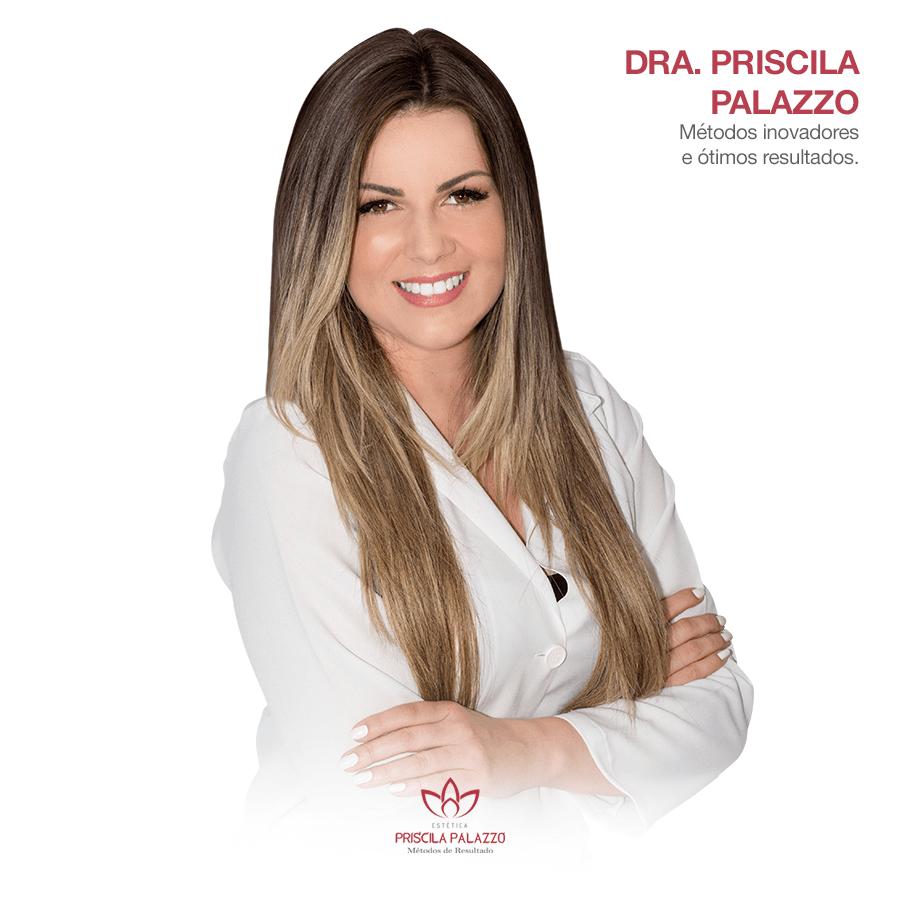 Dra. Priscila Palazzo - Métodos Inovadores, ótimos resultados